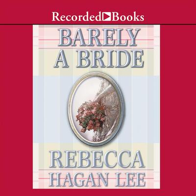 Barely a Bride Audiobook, by Rebecca Hagan Lee