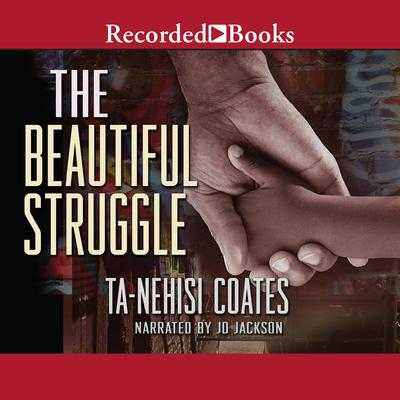 The Beautiful Struggle: A Father, Two Sons, and an Unlikely Road to Manhood Audiobook, by Ta-Nehisi Coates