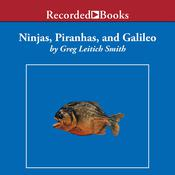 Ninjas, Piranhas, and Galileo Audiobook, by Greg Leitich Smith