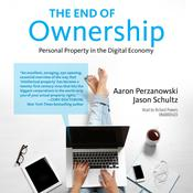 The End of Ownership: Personal Property in the Digital Economy, by Aaron Perzanowski, Jason Schultz