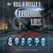 Bill OReillys Legends and Lies: The Patriots: The Patriots Audiobook, by Bill O'Reilly, David Fisher