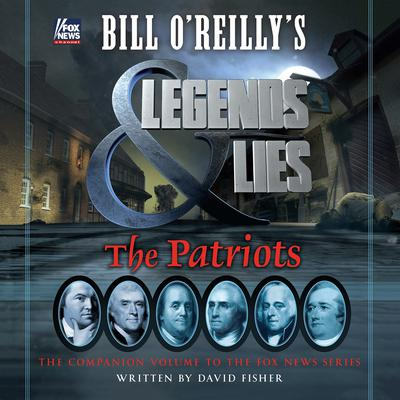 Bill OReillys Legends and Lies: The Patriots: The Patriots Audiobook, by Bill O'Reilly