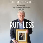 Ruthless: Scientology, My Son David Miscavige, and Me Audiobook, by Dan Koon, Ron Miscavige, Ronald Miscavige, with Dan Koon