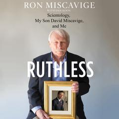 Ruthless: Scientology, My Son David Miscavige, and Me Audiobook, by Dan Koon, Ron Miscavige, Ronald Miscavige