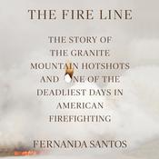 The Fire Line: The Story of the Granite Mountain Hotshots and One of the Deadliest Days in American Firefighting, by Fernanda Santos