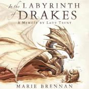 In the Labyrinth of Drakes: A Memoir by Lady Trent, by Kate Reading