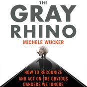 The Gray Rhino: How to Recognize and Act on the Obvious Dangers We Ignore, by Michele Wucker