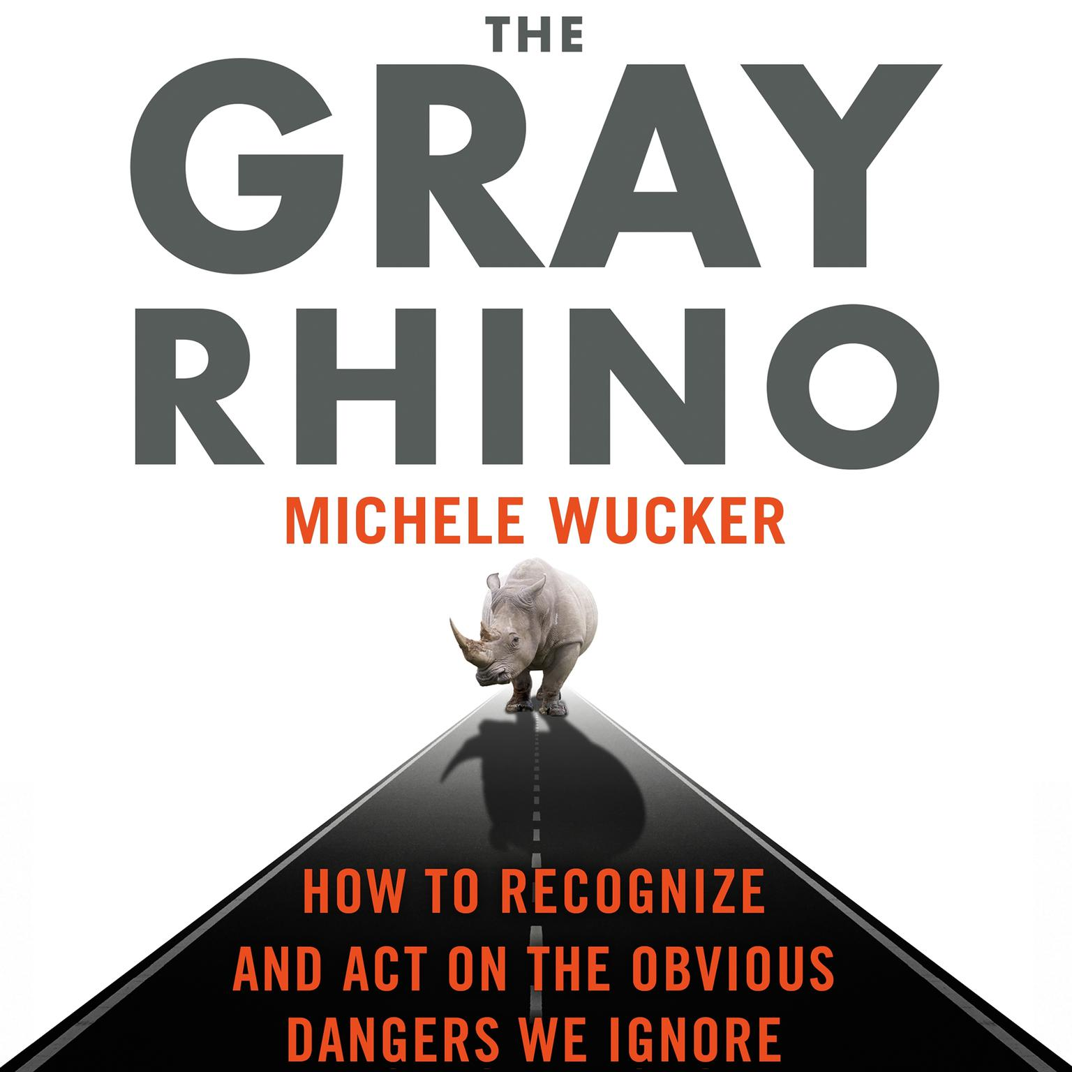 Printable The Gray Rhino: How to Recognize and Act on the Obvious Dangers We Ignore Audiobook Cover Art