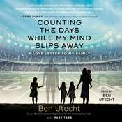 Counting the Days While My Mind Slips Away: A Love Letter to My Family Audiobook, by Ben Utecht