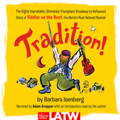 Tradition!: The Highly Improbable, Ultimately Triumphant Broadway-to-Hollywood Story of Fiddler on the Roof, the World's Most Beloved Musical Audiobook, by Barbara Isenberg