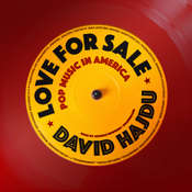 Love for Sale: Pop Music in America, by David Hajdu