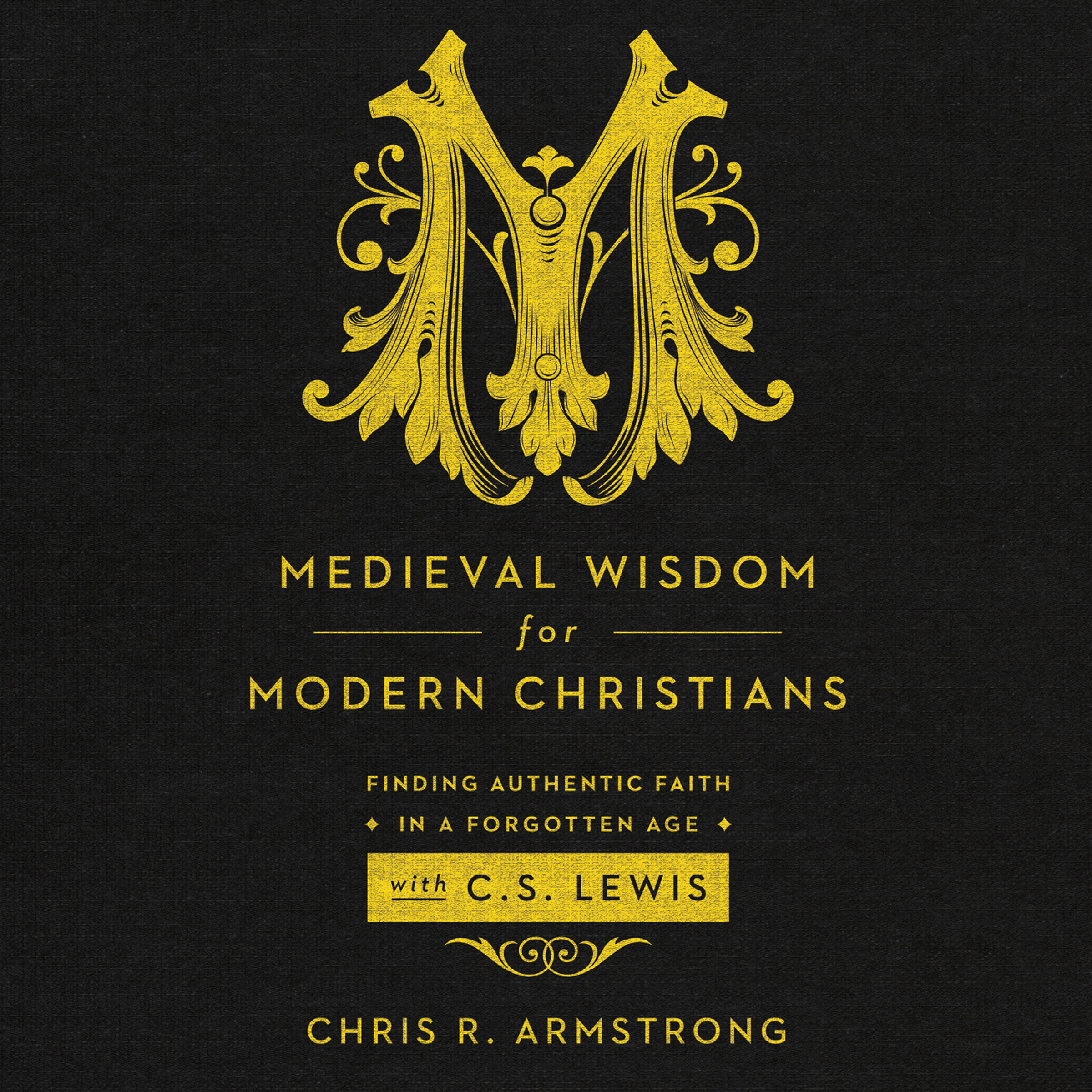Printable Medieval Wisdom for Modern Christians: Finding Authentic Faith in a Forgotten Age with C. S. Lewis Audiobook Cover Art
