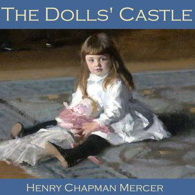 The Dolls Castle Audiobook, by Henry Chapman Mercer