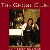 The Ghost Club: An Unfortunate Episode in the Life of No. 5010 Audiobook, by John Kendrick Bangs