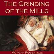 The Grinding of the Mills Audiobook, by Morgan Robertson