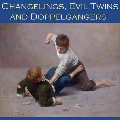 Changelings, Evil Twins and Doppelgangers: An Anthology of Polemic Tales Audiobook, by various authors