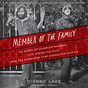Member of the Family: My Story of Charles Manson, Life Inside His Cult, and the Darkness that Ended the Sixties Audiobook, by Dianne Lake, Deborah Herman