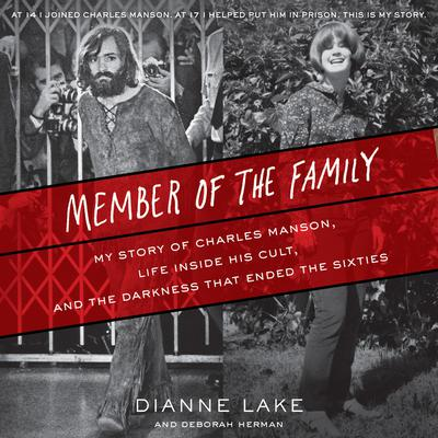 Member of the Family: My Story of Charles Manson, Life Inside His Cult, and the Darkness that Ended the Sixties Audiobook, by Dianne Lake