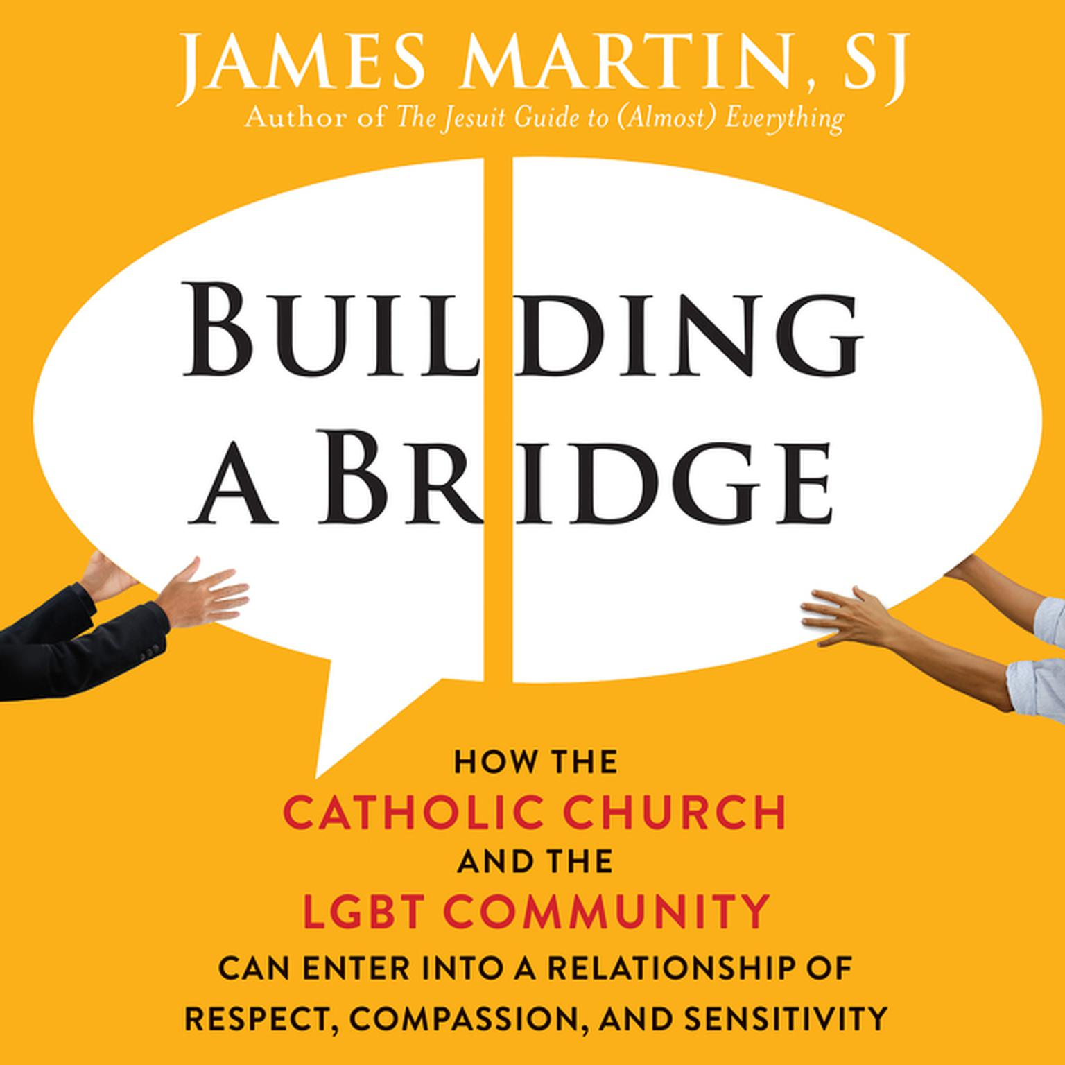 Printable Building a Bridge: How the Catholic Church and the LGBT Community Can Enter into a Relationship of Respect, Compassion, and Sensitivity Audiobook Cover Art