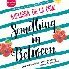 Something in Between Audiobook, by Melissa de la Cruz