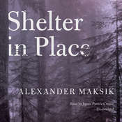 Shelter in Place, by Alexander Maksik