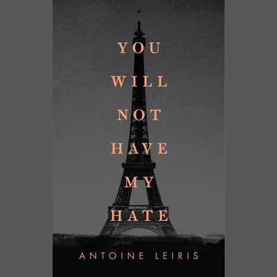 You Will Not Have My Hate Audiobook, by Antoine Leiris