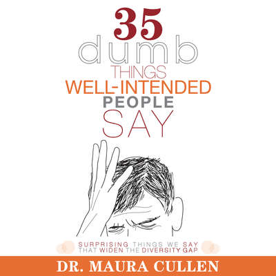 35 Dumb Things Well-Intended People Say: Surprising Things We Say That Widen the Diversity Gap Audiobook, by Maura Cullen