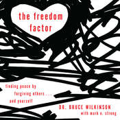 The Freedom Factor: Finding Peace by Forgiving Others . . . and Yourself Audiobook, by Bruce Wilkinson
