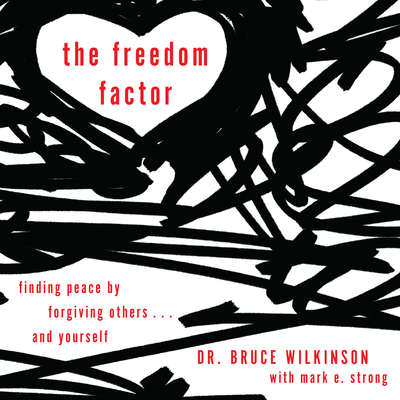 The Secret to Lasting Forgiveness: Finding Peace by Forgiving Others . . . and Yourself Audiobook, by Bruce Wilkinson