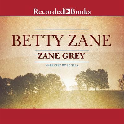 Betty Zane Audiobook, by Zane Grey