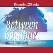 Between Goodbyes Audiobook, by Anita Bunkley