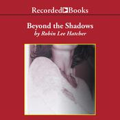 Beyond the Shadows Audiobook, by Robin Lee Hatcher