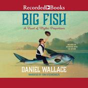 Big Fish: A Novel of Mythic Proportions Audiobook, by Daniel Wallace