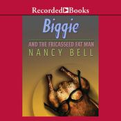 Biggie and the Fricasseed Fat Man Audiobook, by Nancy Bell