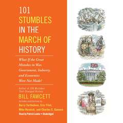 101 Stumbles in the March of History: What If the Great Mistakes in War, Government, Industry, and Economics Were Not Made? Audiobook, by Bill Fawcett