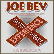 The Joe Bev Experience: Interviews, by Joe Bevilacqua