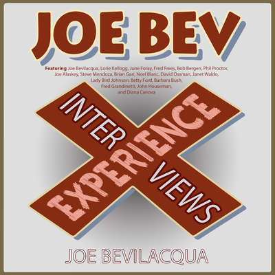 The Joe Bev Experience: Interviews Audiobook, by Joe Bevilacqua