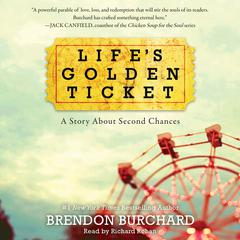 Lifes Golden Ticket: A Story About Second Chances Audiobook, by Brendon Burchard