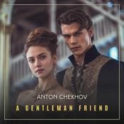 A Gentleman Friend Audiobook, by Anton Chekhov