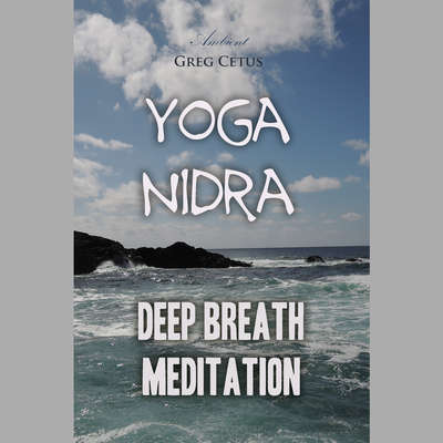 Yoga Nidra: Deep Breath Meditation Audiobook, by Greg Cetus