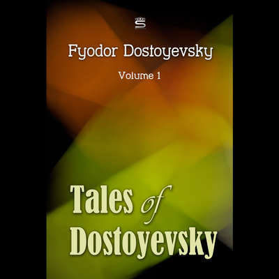 Tales of Dostoyevsky Volume 1 Audiobook, by Fyodor Dostoyevsky