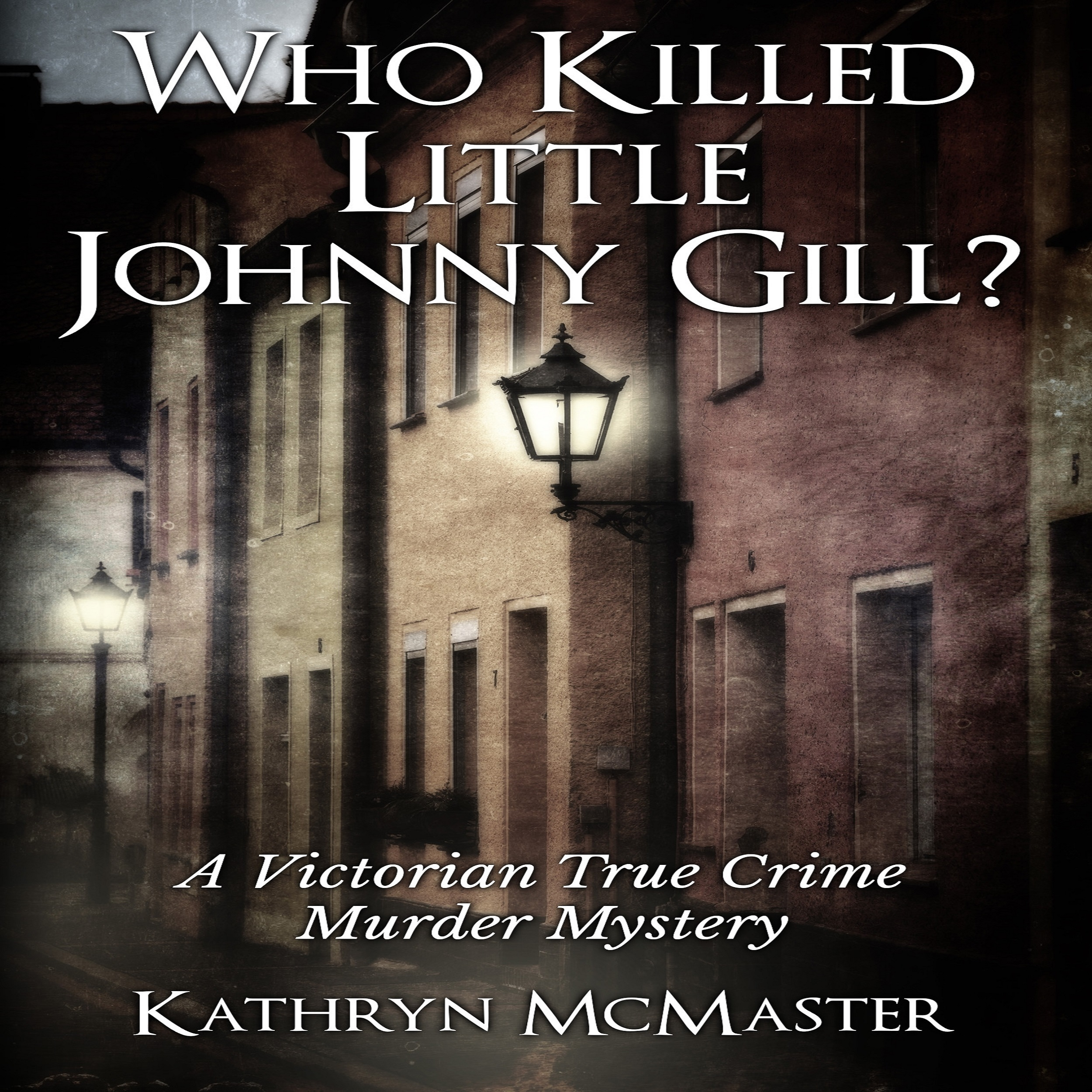 Printable Who Killed Little Johnny Gill?: A Victorian True Crime Murder Mystery Audiobook Cover Art