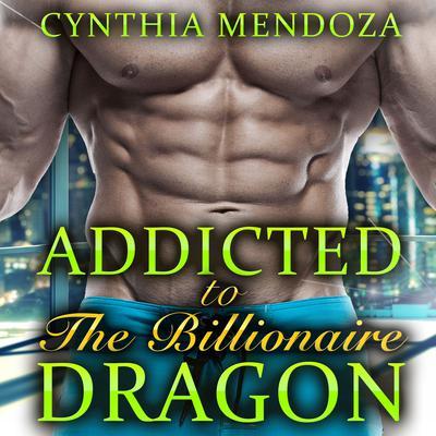 Menage: Addicted to The Billionaire Dragon Audiobook, by Cynthia Mendoza