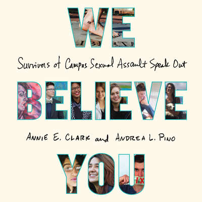 We Believe You: Survivors of Campus Sexual Assault Speak Out Audiobook, by Annie E. Clark