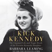 Kick Kennedy: The Charmed Life and Tragic Death of the Favorite Kennedy Daughter, by Barbara Leaming
