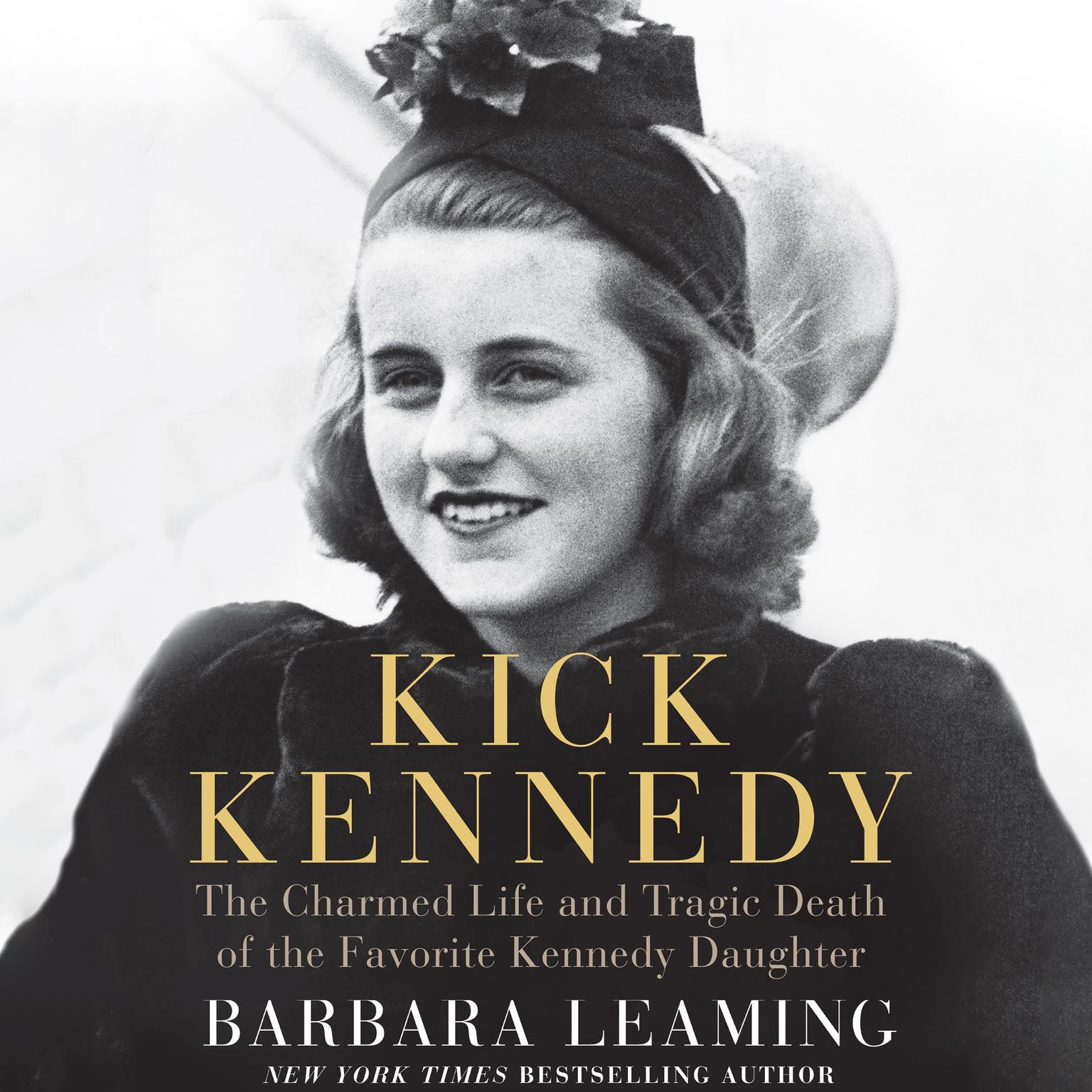 Printable Kick Kennedy: The Charmed Life and Tragic Death of the Favorite Kennedy Daughter Audiobook Cover Art
