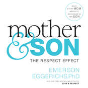 Mother and Son: The Respect Effect, by Emerson Eggerichs