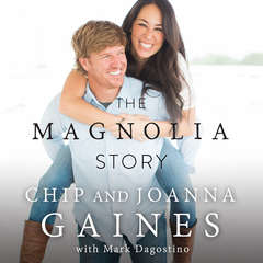 The Magnolia Story Audiobook, by Chip Gaines, Joanna Gaines