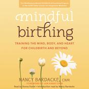 Mindful Birthing: Training the Mind, Body, and Heart for Childbirth and Beyond Audiobook, by Nancy Bardacke