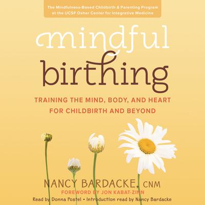 Mindful Birthing: Training the Mind, Body, and Heart for Childbirth and Beyond Audiobook, by